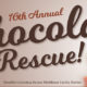 16th Annual Chocolate Rescue
